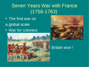 Seven Years War with France (1756-1763) The first war on a global scale War f