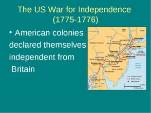 The US War for Independence (1775-1776) American colonies declared themselves