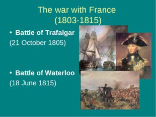 The war with France (1803-1815) Battle of Trafalgar (21 October 1805) Battle