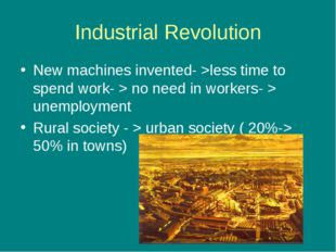 Industrial Revolution New machines invented- >less time to spend work- > no n
