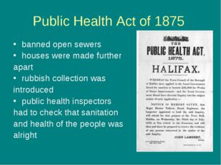 Public Health Act of 1875 banned open sewers houses were made further apart r