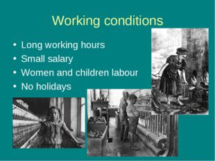 Working conditions Long working hours Small salary Women and children labour