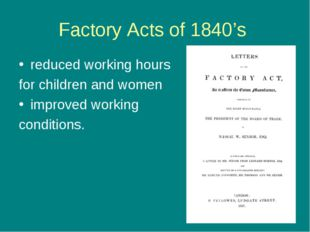 Factory Acts of 1840's reduced working hours for children and women improved