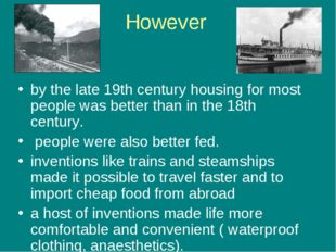 However by the late 19th century housing for most people was better than in t