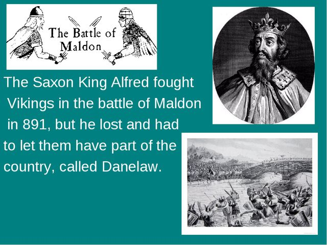 The Saxon King Alfred fought Vikings in the battle of Maldon in 891, but he l...