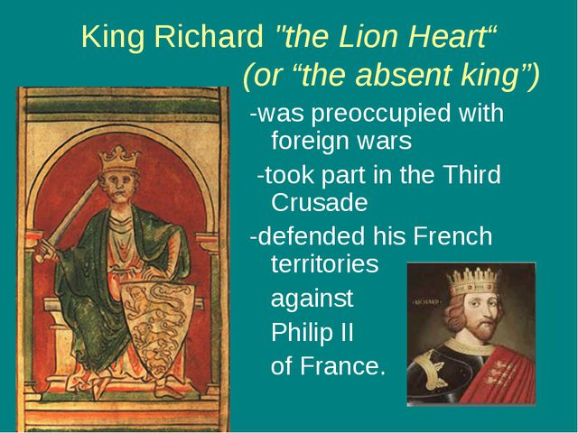 "King Richard ""the Lion Heart"" (or ""the absent king"") -was preoccupied with fo..."