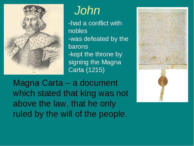 John Magna Carta – a document which stated that king was not above the law, t...