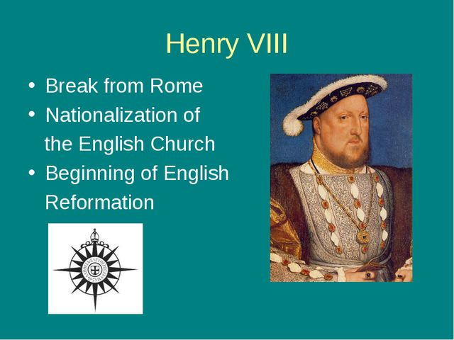 Henry VIII Break from Rome Nationalization of the English Church Beginning of...