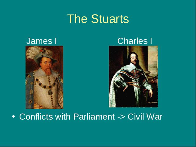 The Stuarts James I Charles I Conflicts with Parliament -> Civil War