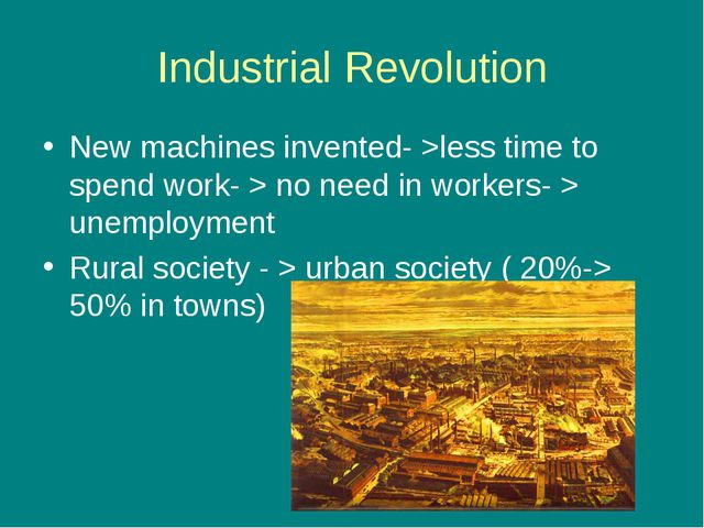 Industrial Revolution New machines invented- >less time to spend work- > no n...