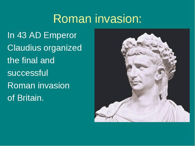Roman invasion: In 43 AD Emperor Claudius organized the final and successful...