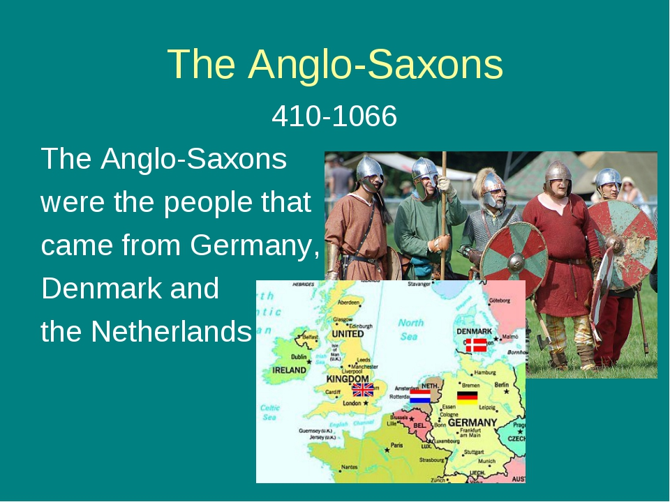 The Anglo-Saxons 410-1066 The Anglo-Saxons were the people that came from Ger...