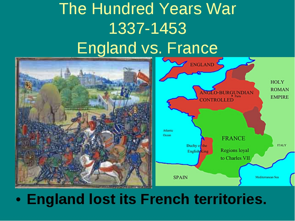 The Hundred Years War 1337-1453 England vs. France England lost its French te...