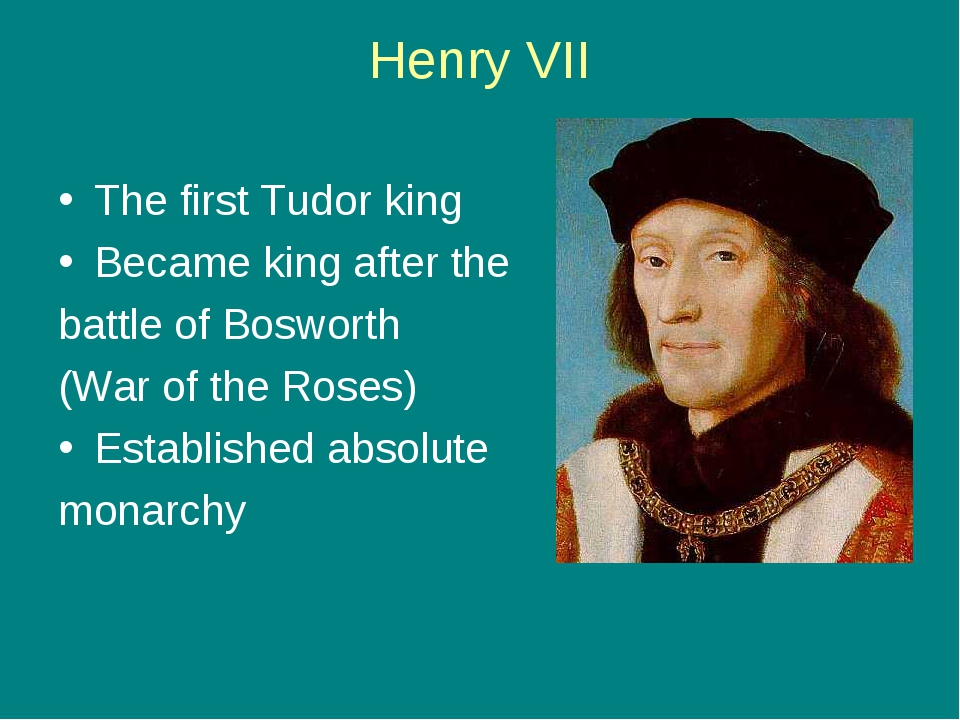 Henry VII The first Tudor king Became king after the battle of Bosworth (War...