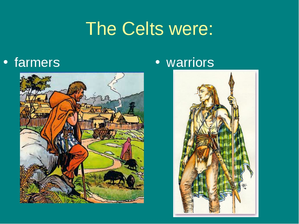 The Celts were: warriors farmers