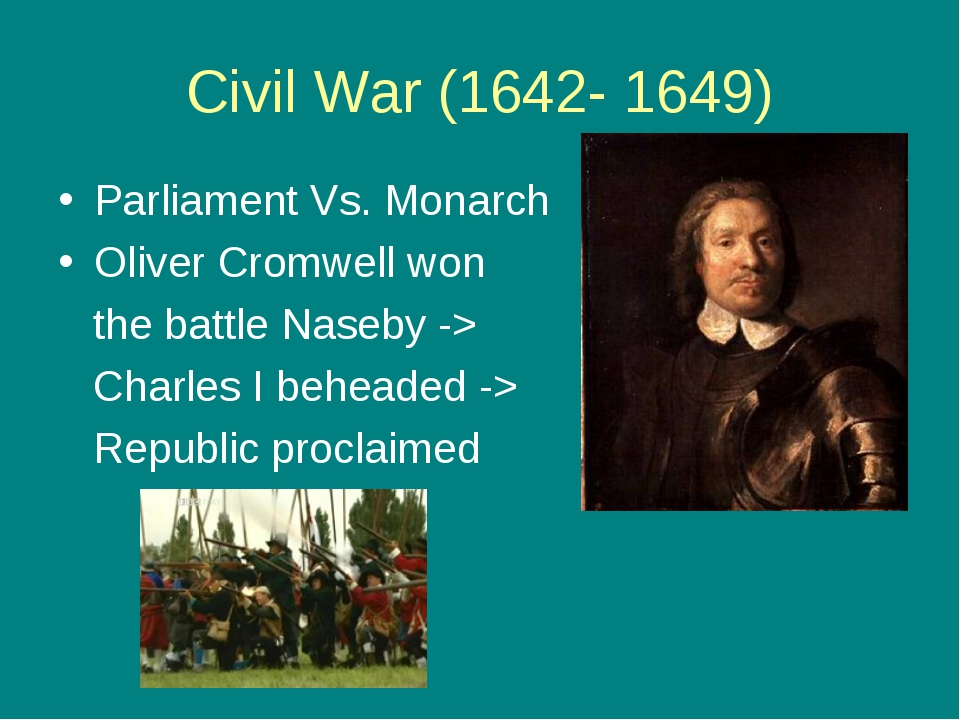 Civil War (1642- 1649) Parliament Vs. Monarch Oliver Cromwell won the battle...