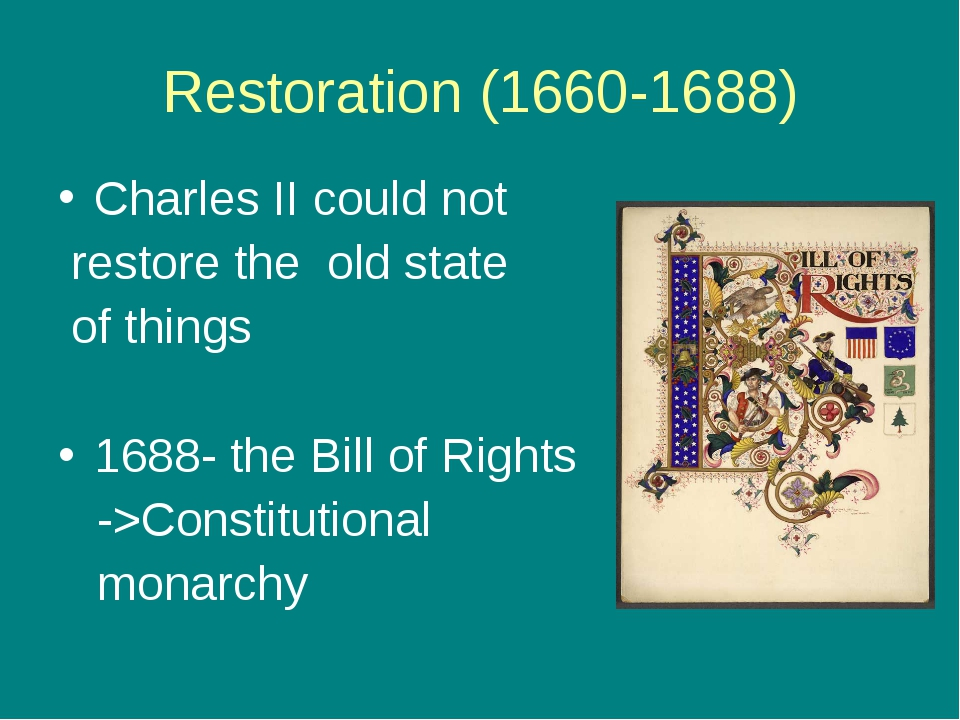 Restoration (1660-1688) Charles II could not restore the old state of things...