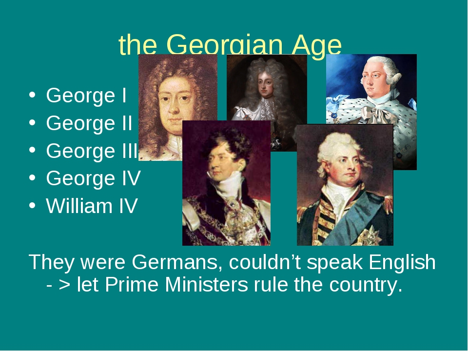 the Georgian Age George I George II George III George IV William IV They were...