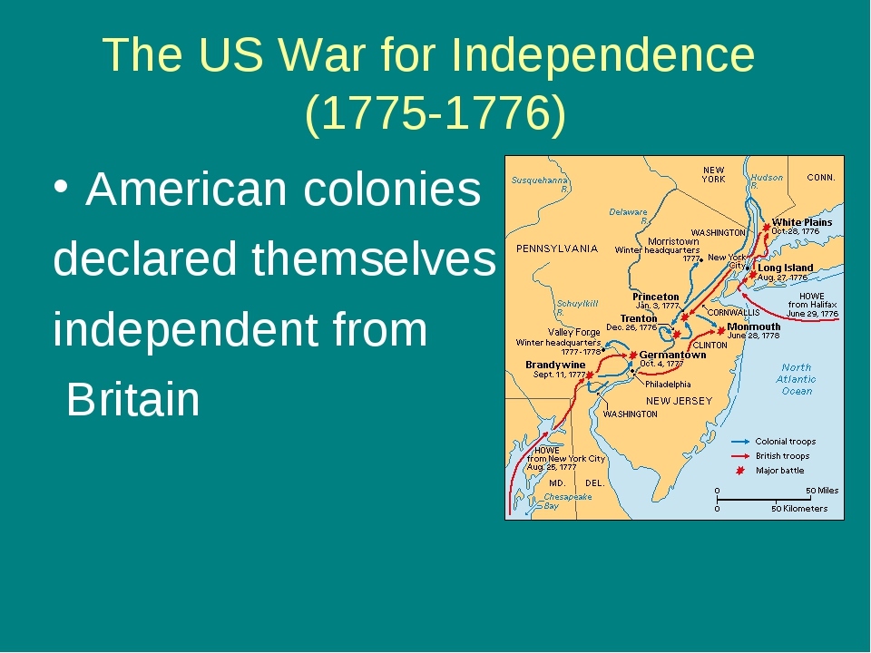 The US War for Independence (1775-1776) American colonies declared themselves...
