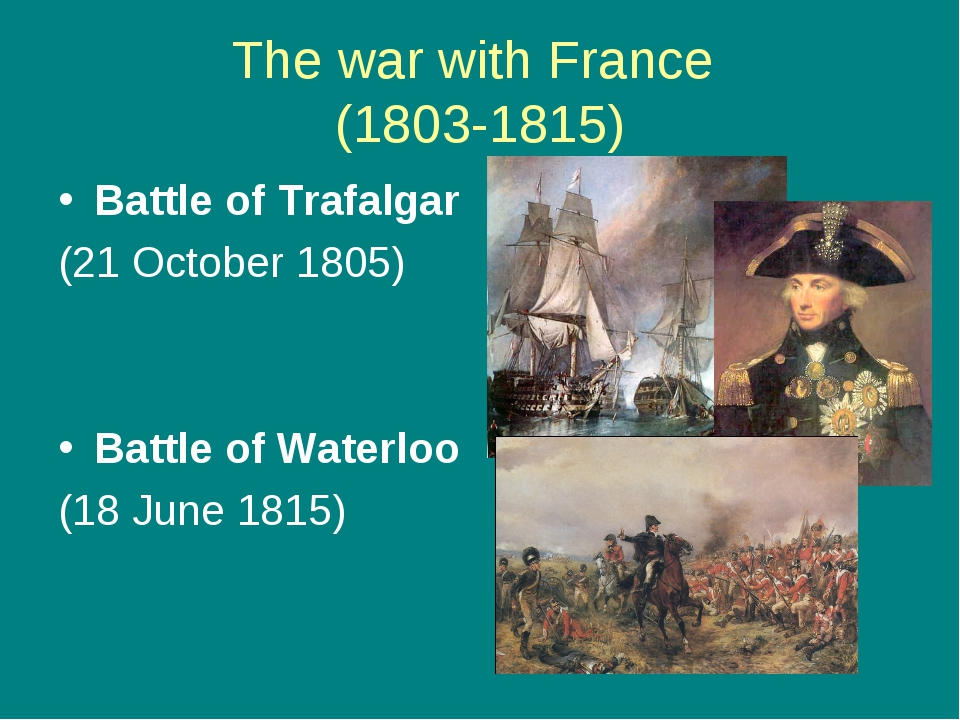 The war with France (1803-1815) Battle of Trafalgar (21 October 1805) Battle...