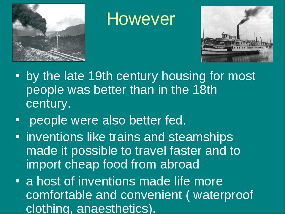 However by the late 19th century housing for most people was better than in t...