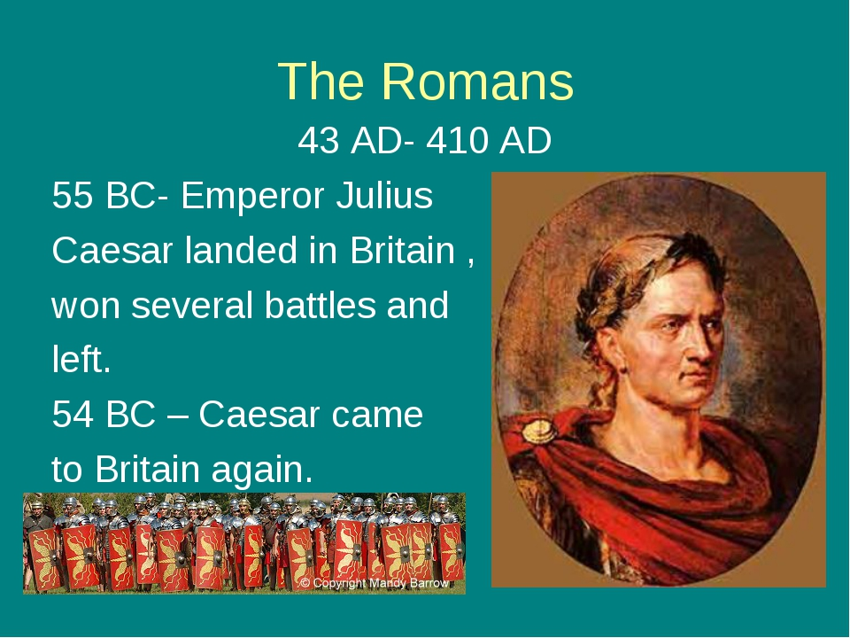 The Romans 43 AD- 410 AD 55 BC- Emperor Julius Caesar landed in Britain , won...
