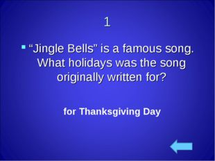 """1 """"Jingle Bells"""" is a famous song. What holidays was the song originally writ"""