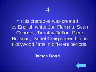 4 This character was created by English writer Jan Fleming. Sean Connery, Tim