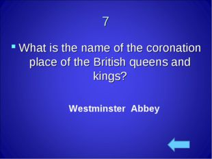 7 What is the name of the coronation place of the British queens and kings? W
