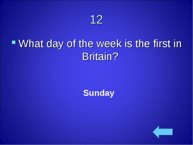 12 What day of the week is the first in Britain? Sunday