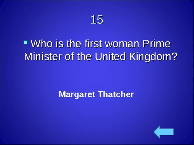 15 Who is the first womanPrime Minister of the United Kingdom? Margaret That...