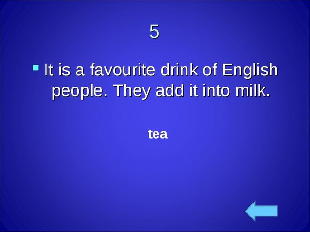 5 It is a favourite drink of English people. They add it into milk. tea