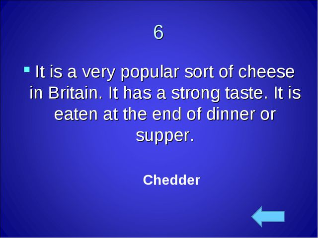 6 It is a very popular sort of cheese in Britain. It has a strong taste. It i...