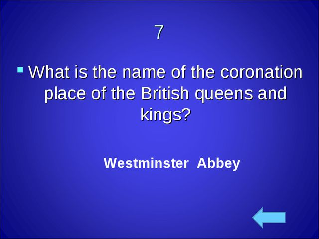 7 What is the name of the coronation place of the British queens and kings? W...