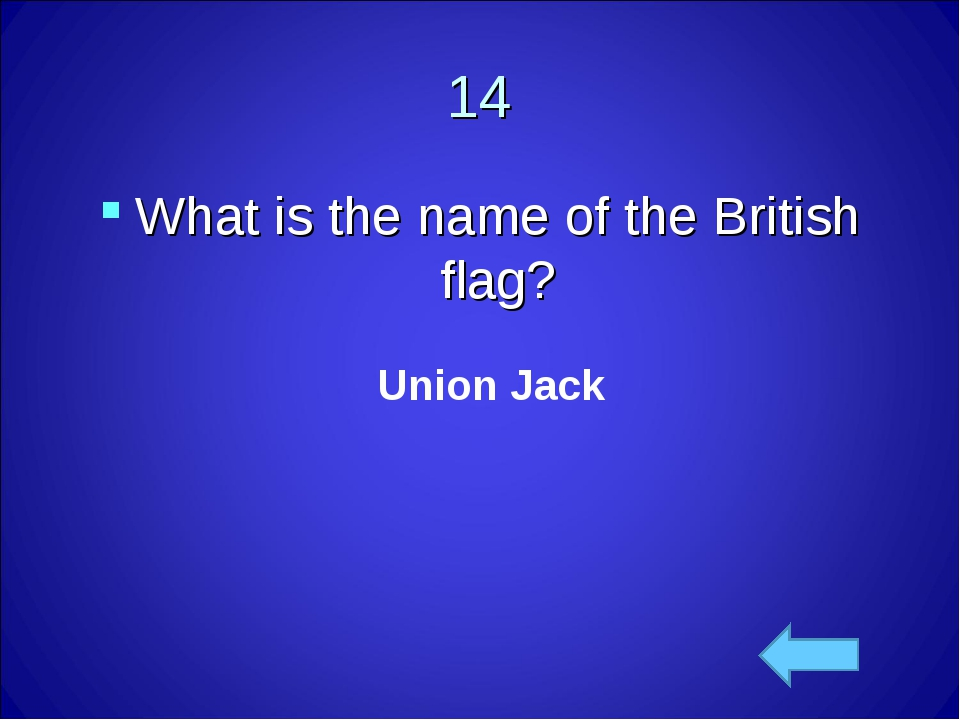 14 What is the name of the British flag? Union Jack