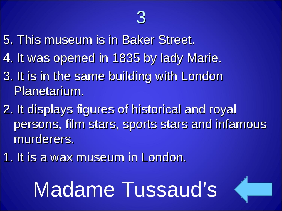 3 5. This museum is in Baker Street. 4. It was opened in 1835 by lady Marie....