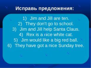 Исправь предложения: Jill is seven. Jim is nine. They like go to school. They