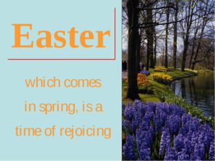 Easter which comes in spring, is a time of rejoicing