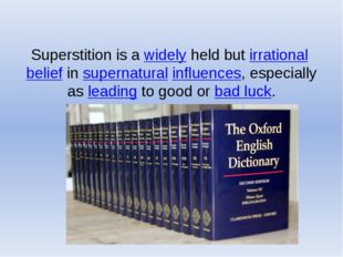 Superstition is a widely held but irrational belief in supernatural influenc