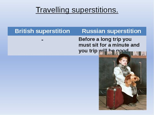 Travelling superstitions. British superstition Russian superstition - Before...