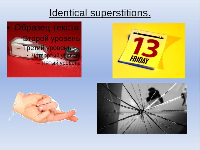 Identical superstitions.