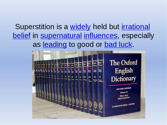 Superstition is a widely held but irrational belief in supernatural influenc...
