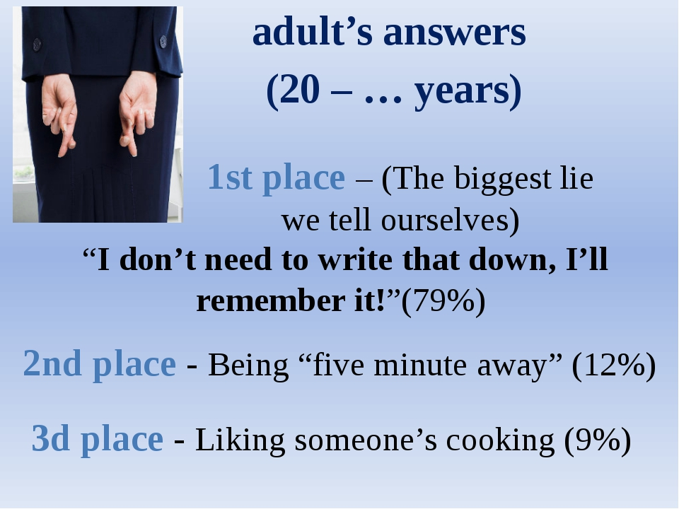 adult's answers (20 – … years) 1st place – (The biggest lie we tell ourselves...