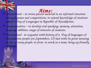Aims: Educational – to revise passed material in an informal situation throug