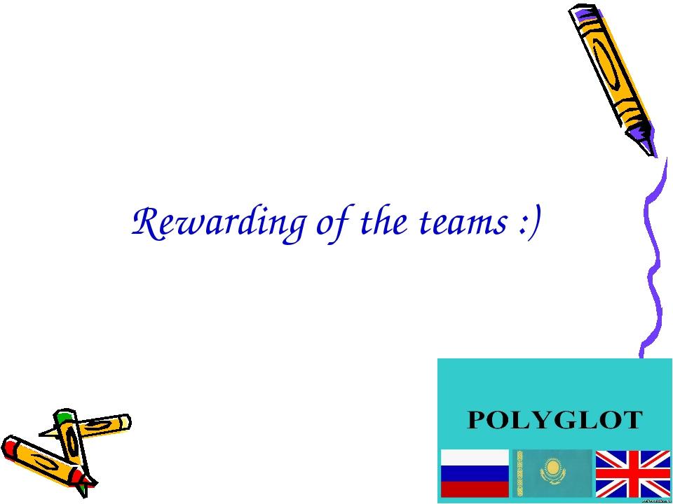 Rewarding of the teams :)