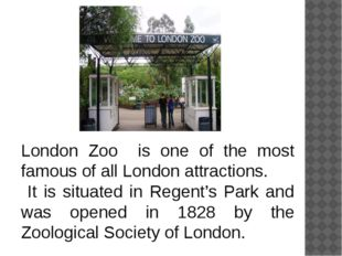 London Zoo is one of the most famous of all London attractions. It is situate