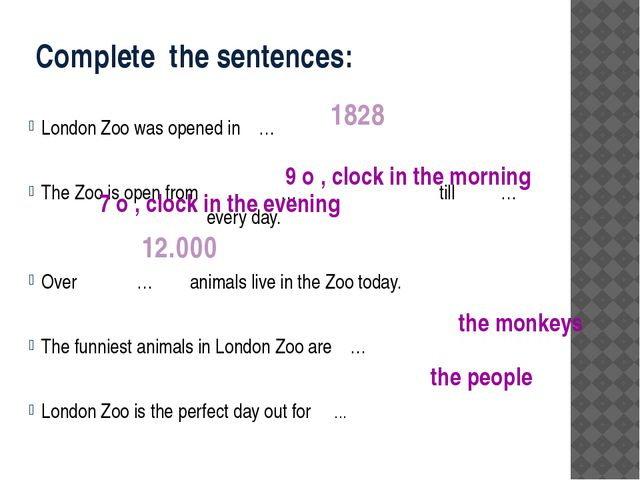 Complete the sentences: London Zoo was opened in … The Zoo is open from … til...