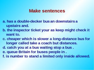 Make sentences a. has a double-decker bus an downstairs a upstairs and. b. th