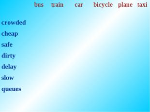 bus	train	car	bicycle	plane	taxi crowded cheap safe dirty delay slow queues