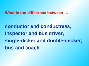 What is the difference between … conductor and conductress, inspector and bus